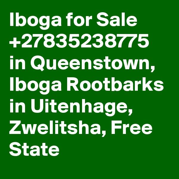 Iboga for Sale +27835238775 in Queenstown, Iboga Rootbarks in Uitenhage, Zwelitsha, Free State