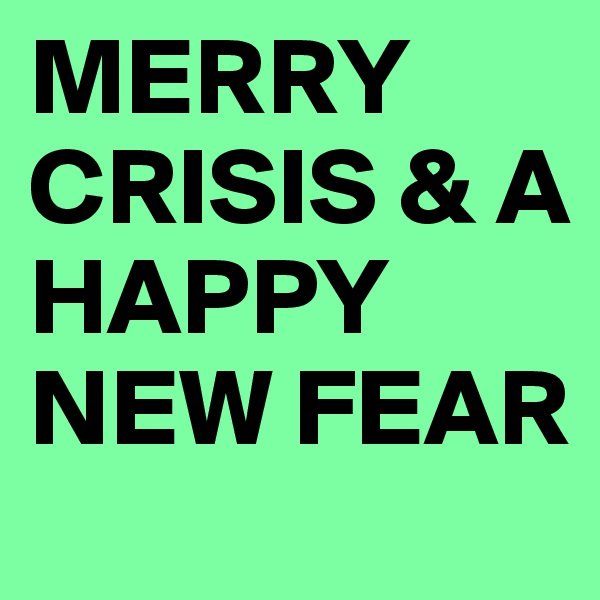 MERRY CRISIS & A HAPPY NEW FEAR