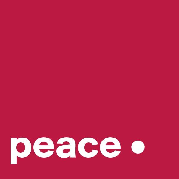 peace •
