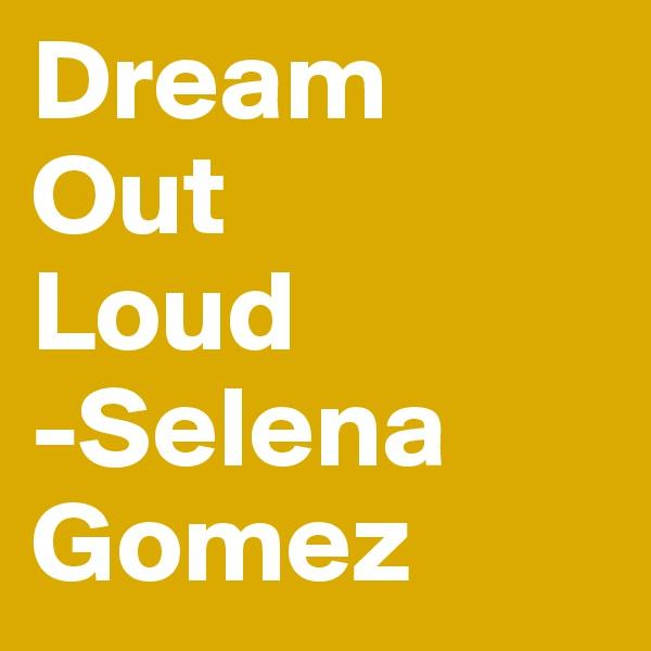 Dream Out Loud -Selena Gomez