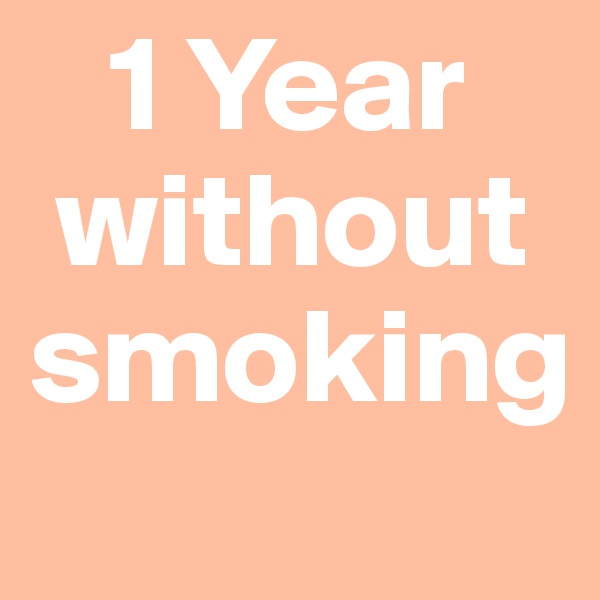 1 Year   without smoking