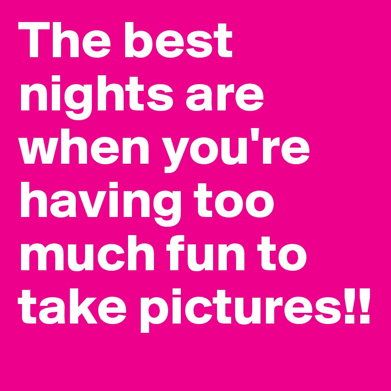 The best nights are when you're having too much fun to take pictures!!