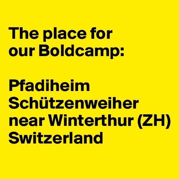 The place for  our Boldcamp:  Pfadiheim Schützenweiher near Winterthur (ZH) Switzerland