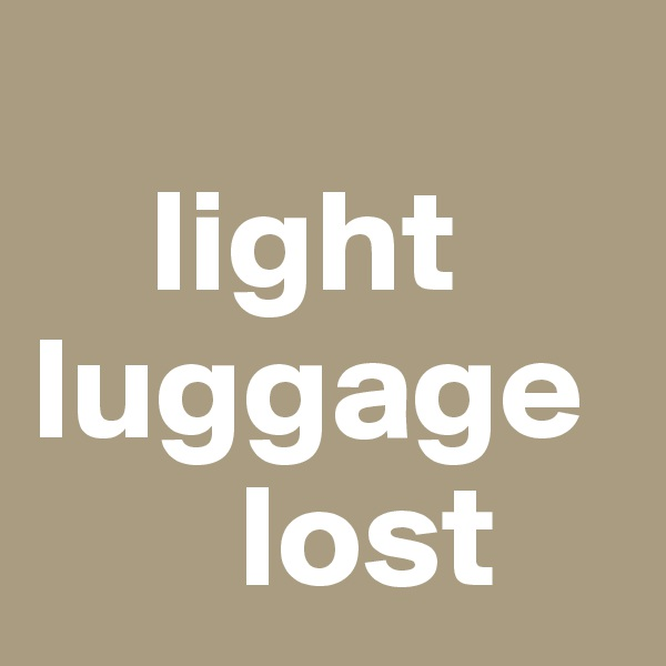 light luggage              lost