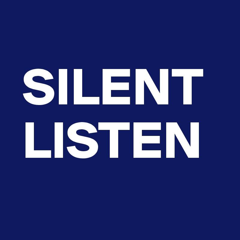 SILENT  LISTEN