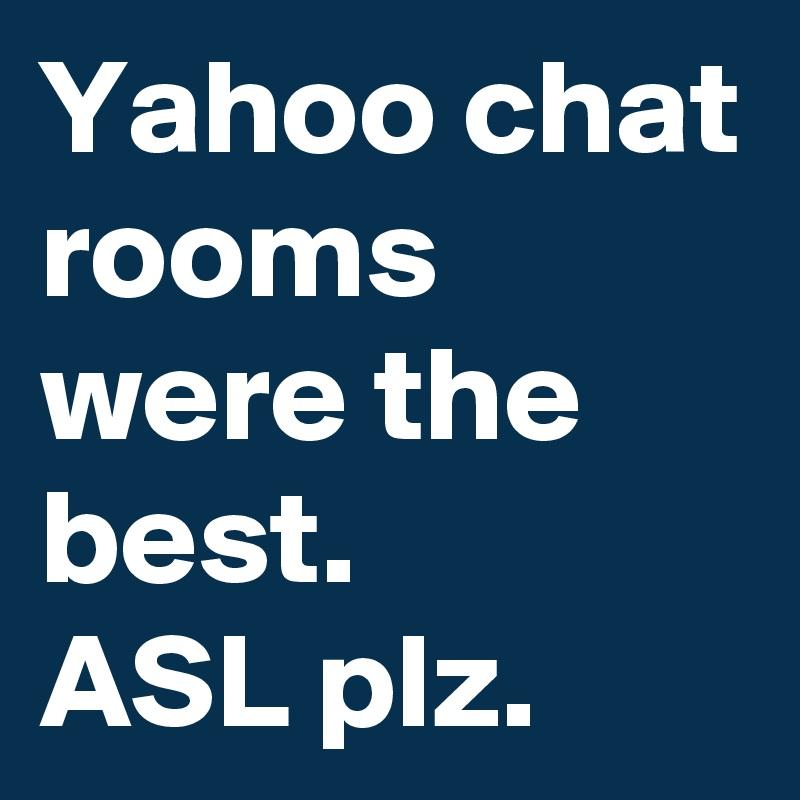 Yahoo chat rooms were the best. ASL plz.