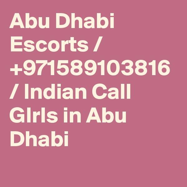 Abu Dhabi Escorts / +971589103816 / Indian Call GIrls in Abu Dhabi
