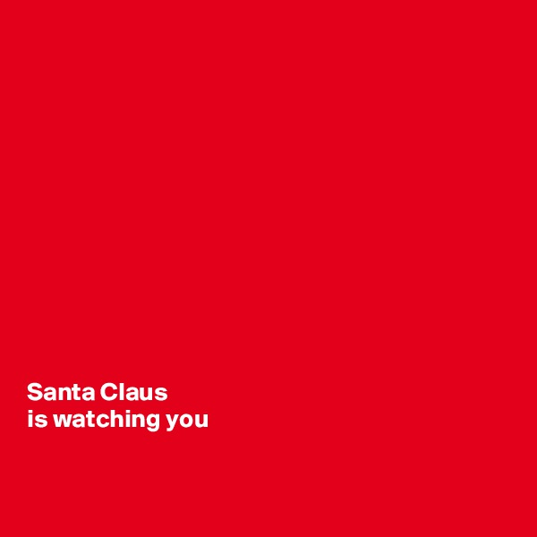 Santa Claus  is watching you