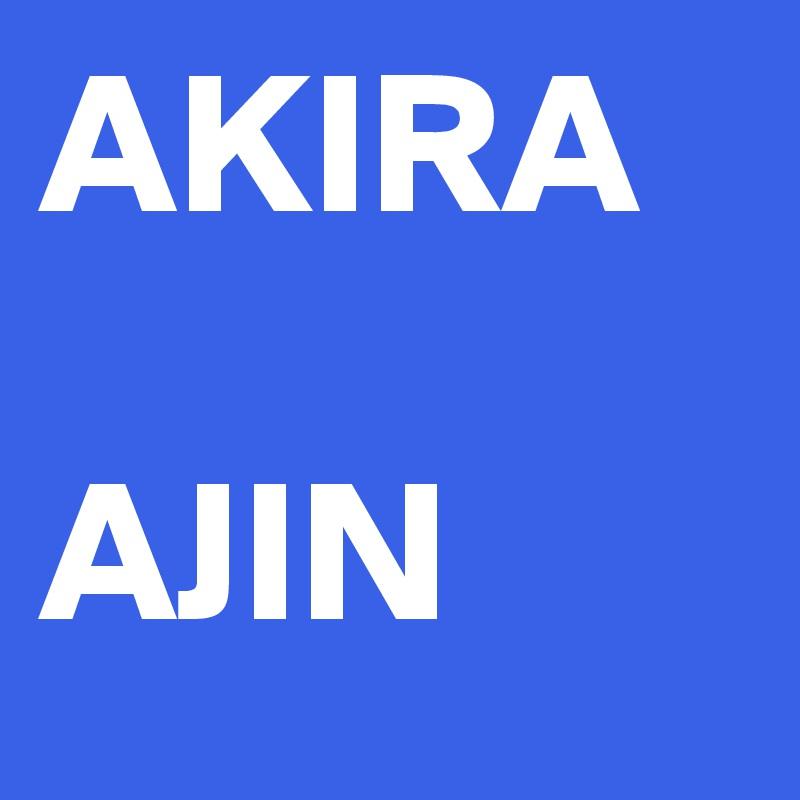 AKIRA  AJIN