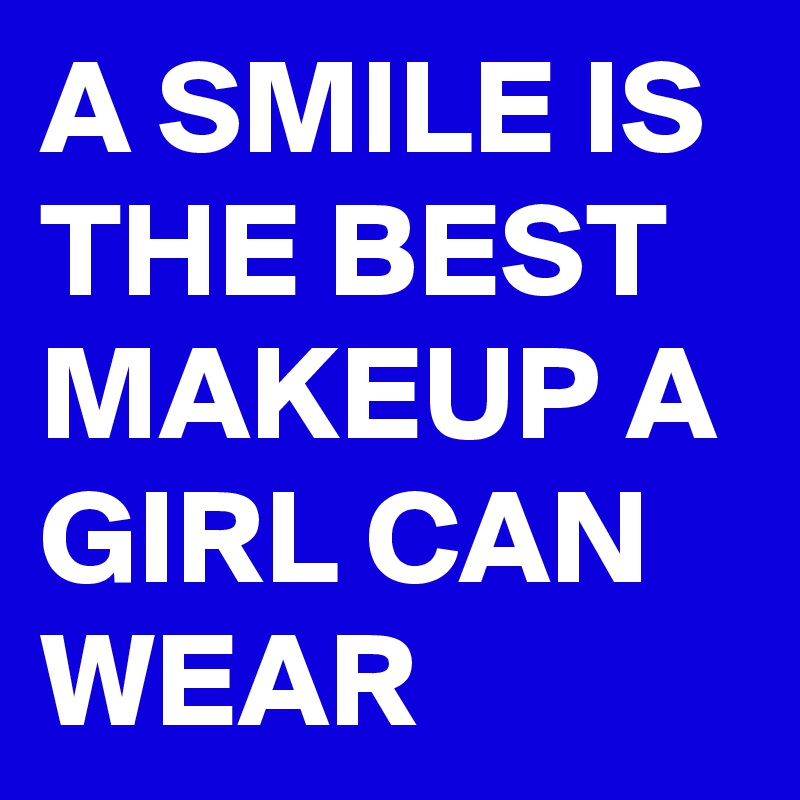 A Smile Is The Best Makeup A Girl Can Wear Post By Vally1000 On