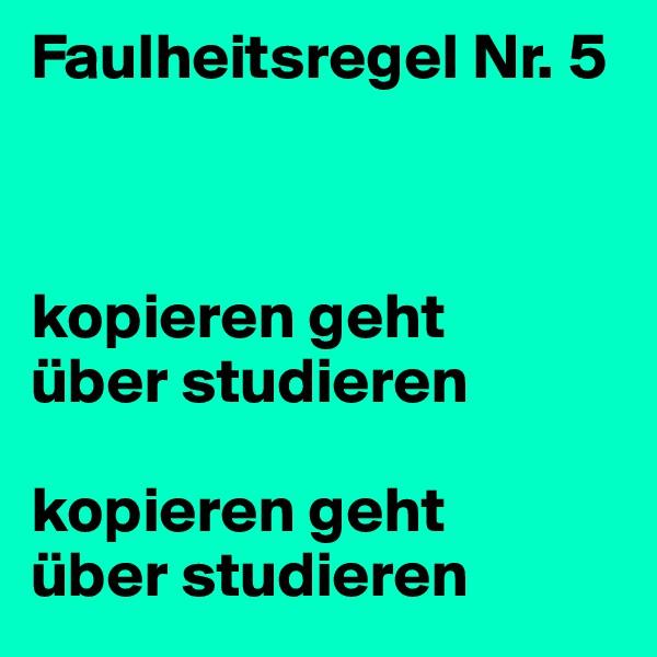 Faulheitsregel Nr. 5     kopieren geht  über studieren   kopieren geht  über studieren