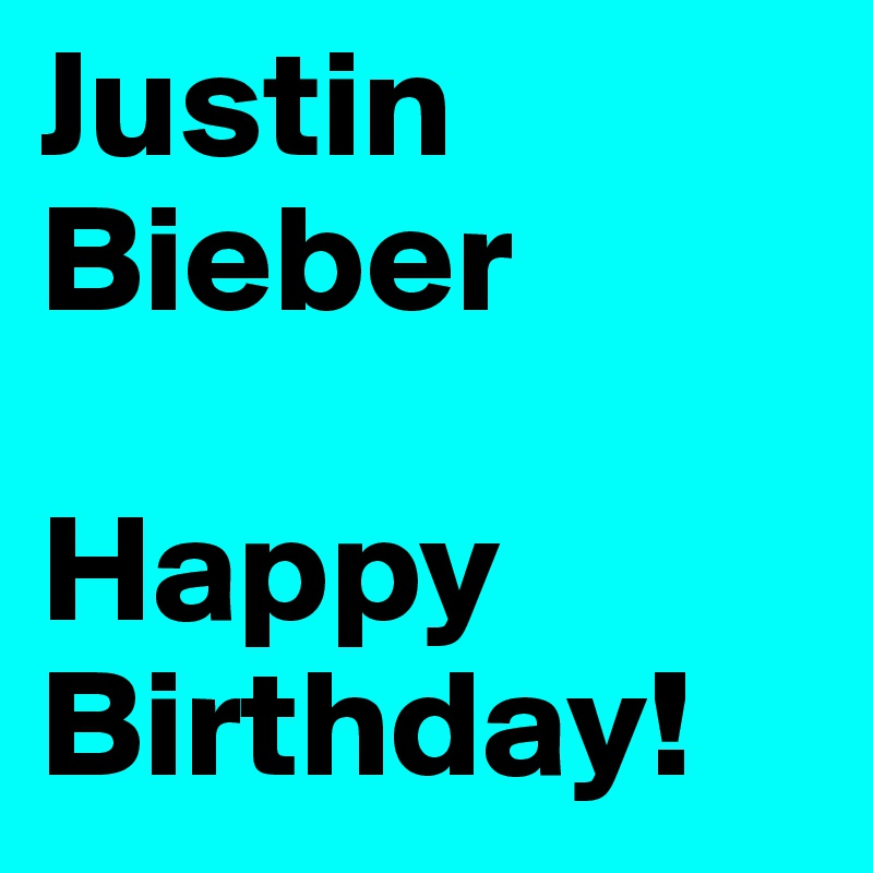 Justin Bieber  Happy Birthday!