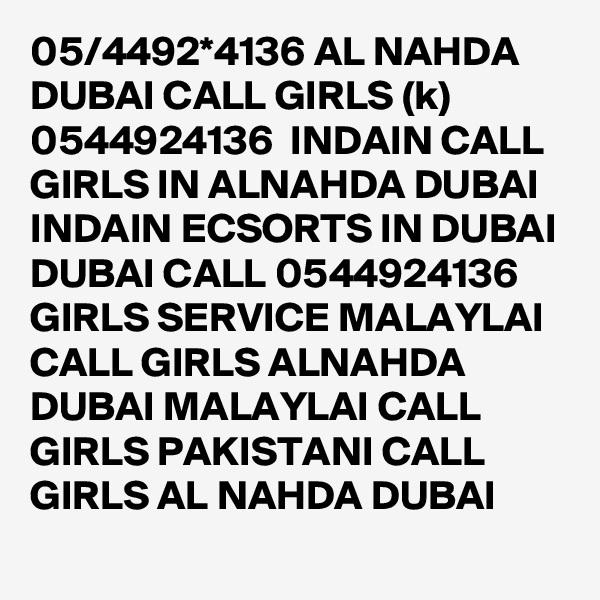 05/4492*4136 AL NAHDA DUBAI CALL GIRLS (k) 0544924136  INDAIN CALL GIRLS IN ALNAHDA DUBAI INDAIN ECSORTS IN DUBAI DUBAI CALL 0544924136 GIRLS SERVICE MALAYLAI CALL GIRLS ALNAHDA DUBAI MALAYLAI CALL GIRLS PAKISTANI CALL GIRLS AL NAHDA DUBAI