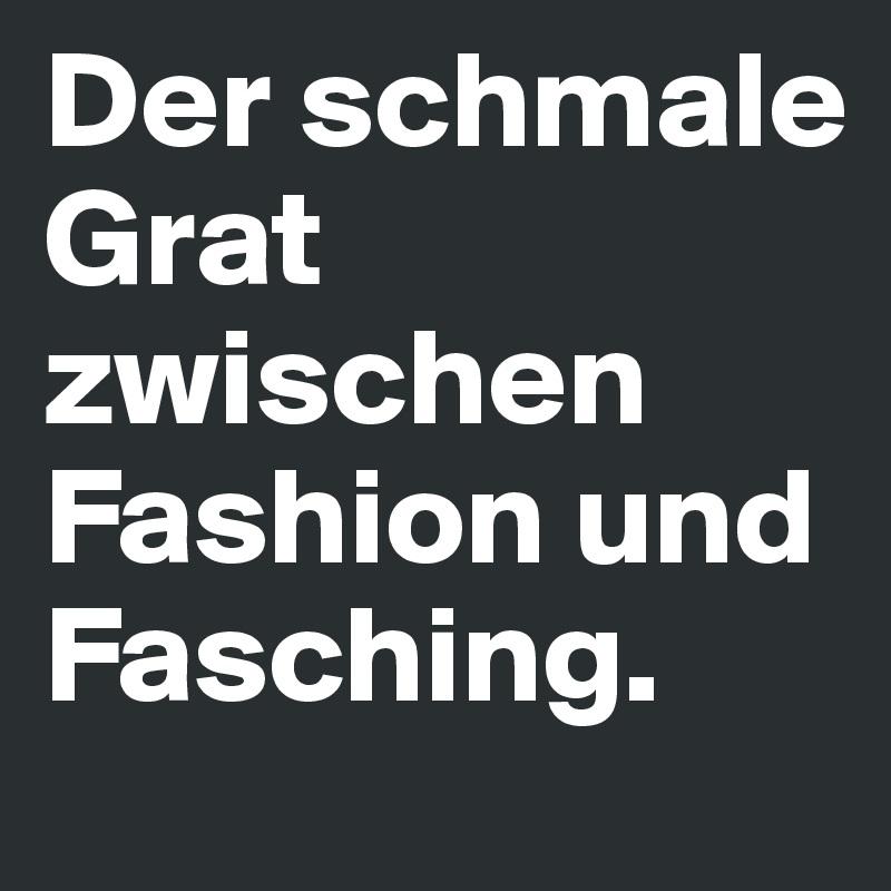 Der schmale Grat zwischen Fashion und Fasching.