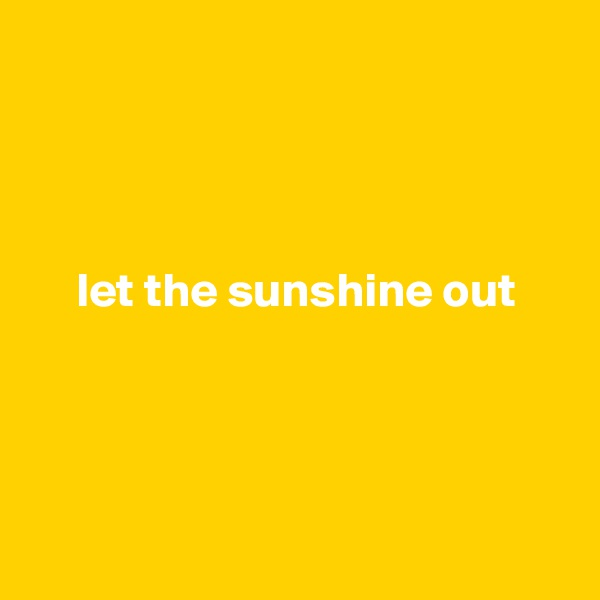 let the sunshine out