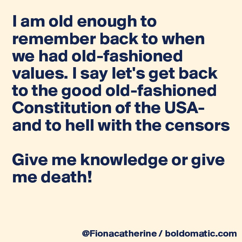 I am old enough to remember back to when we had old-fashioned values