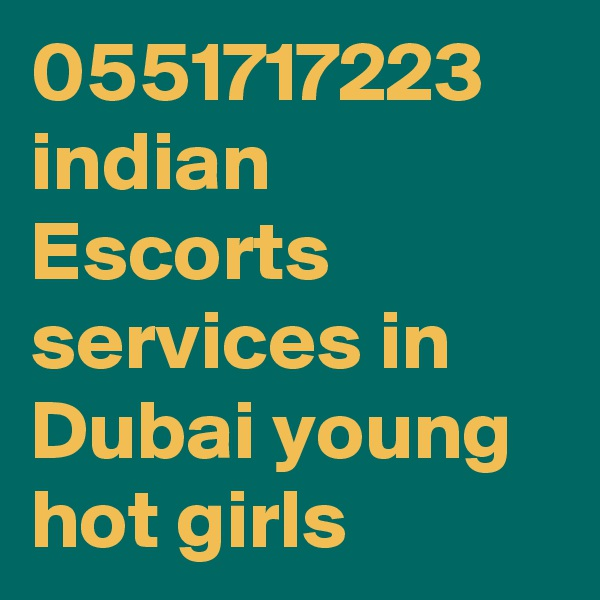 0551717223 indian Escorts services in Dubai young hot girls