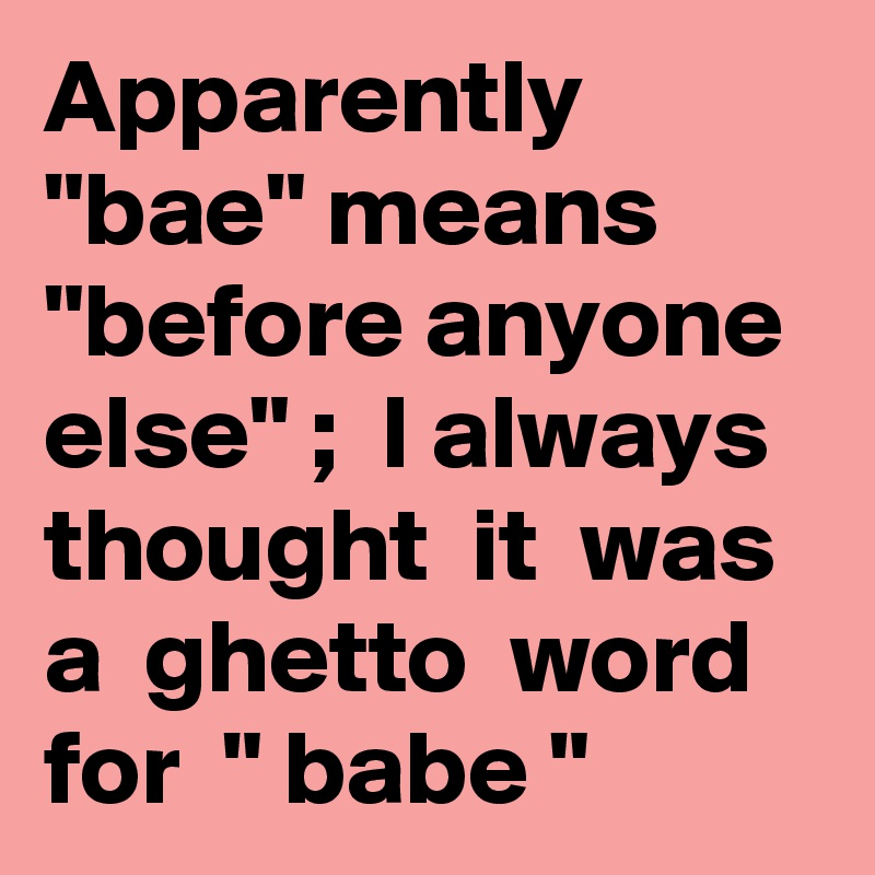 apparently bae means before anyone