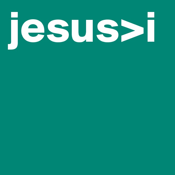 jesus>i