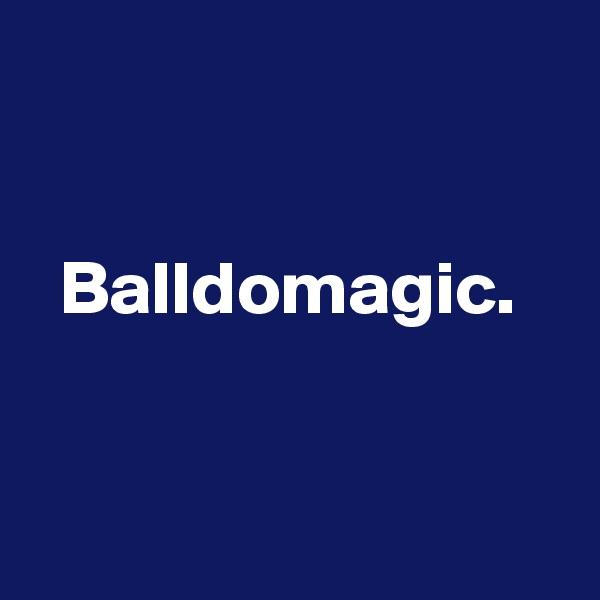 Balldomagic.
