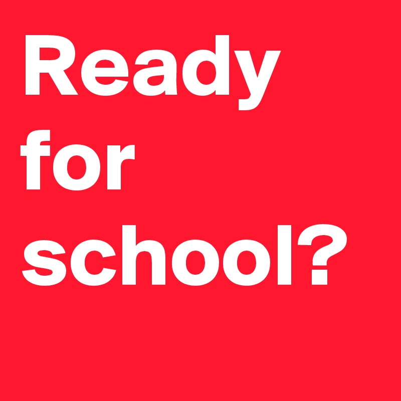 Who Ready For School!?