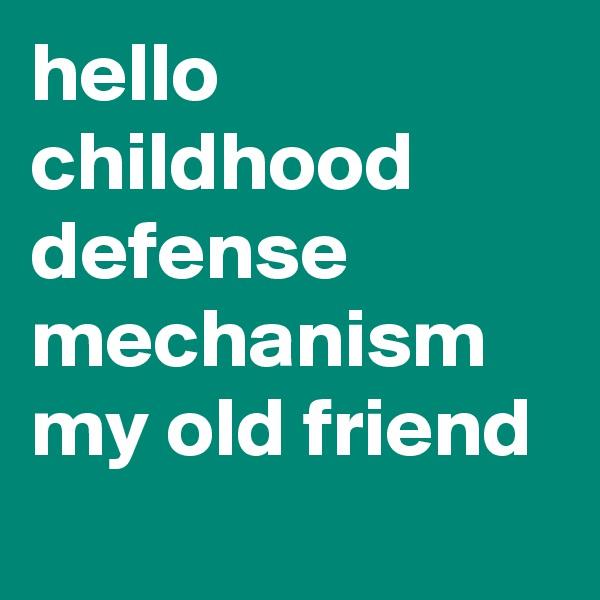 hello childhood defense mechanism my old friend