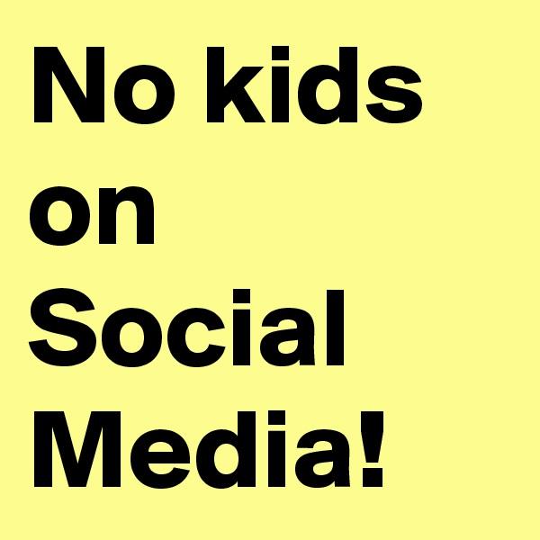 No kids on Social Media!