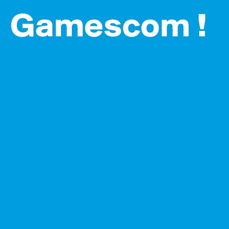 Gamescom !