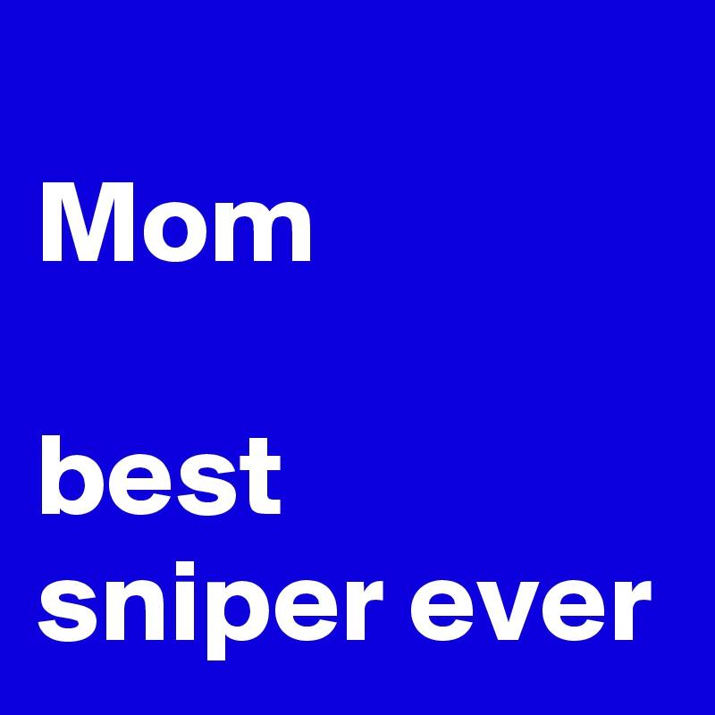 Mom  best sniper ever