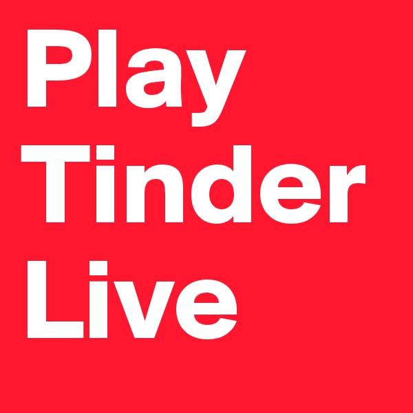 Play Tinder Live