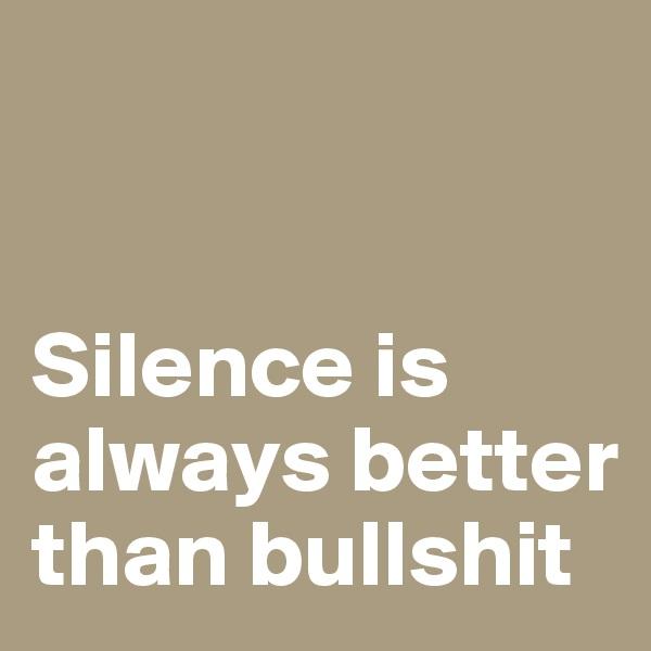 Silence is always better than bullshit