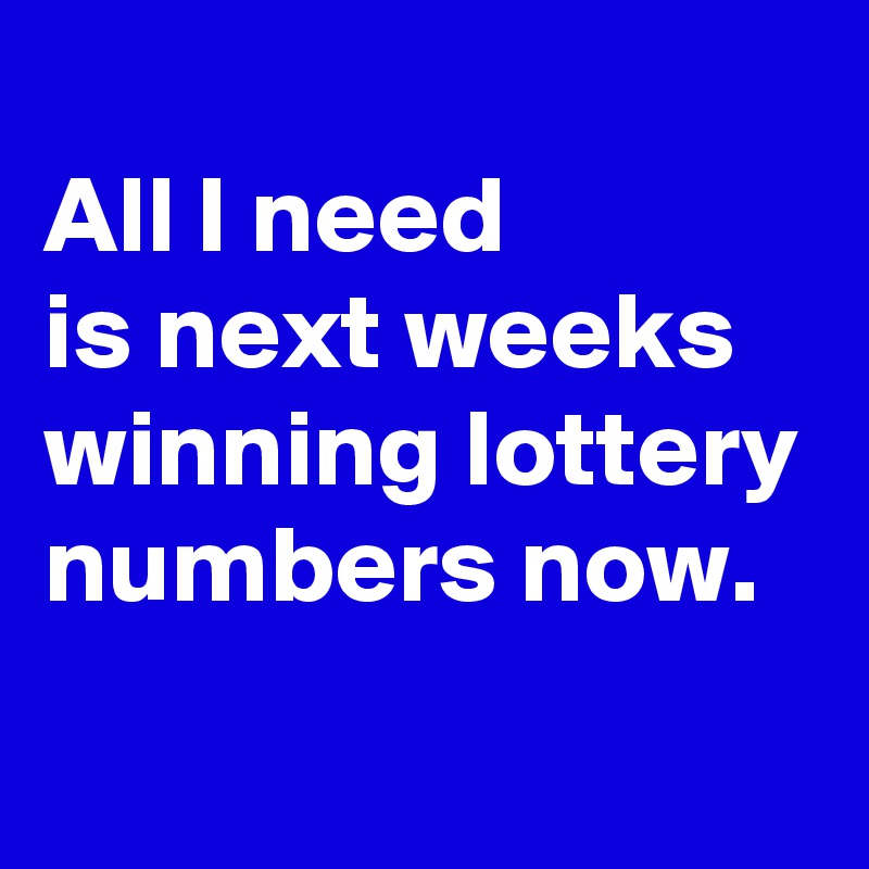 All I need is next weeks winning lottery numbers now.
