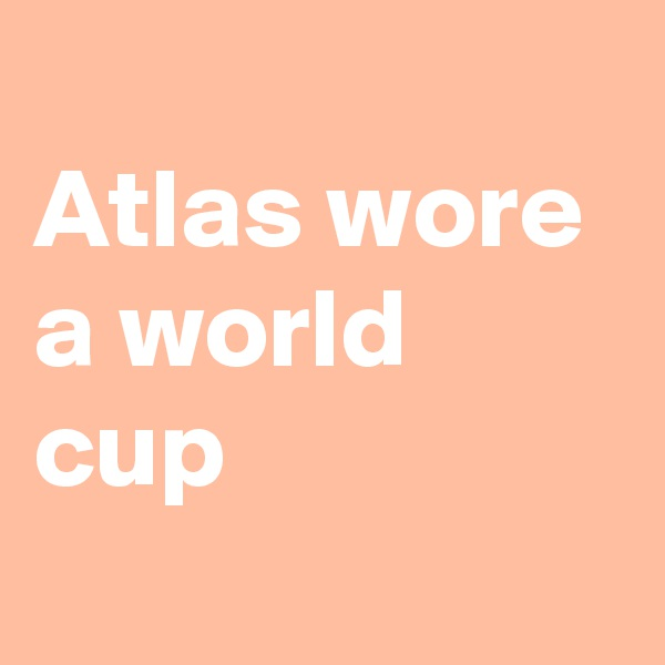 Atlas wore a world cup