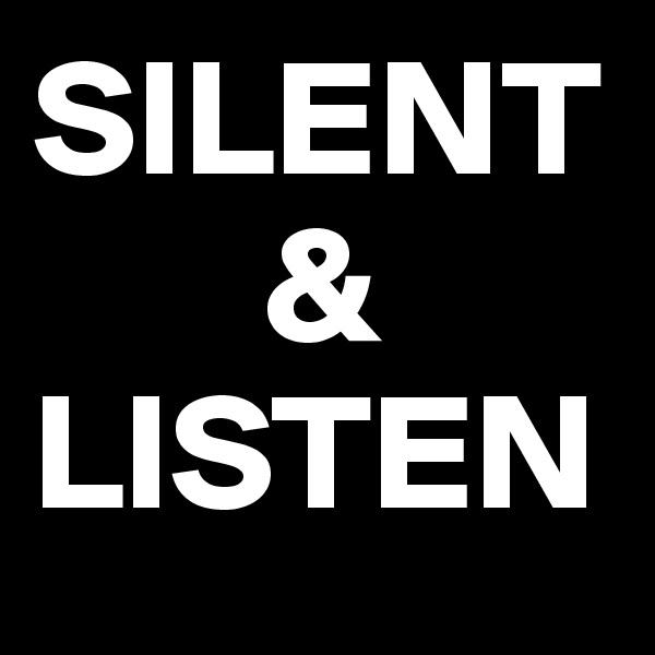 SILENT        & LISTEN