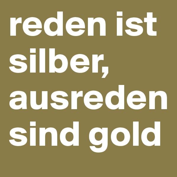 reden ist silber, ausreden sind gold