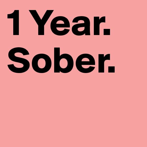 1 Year. Sober.