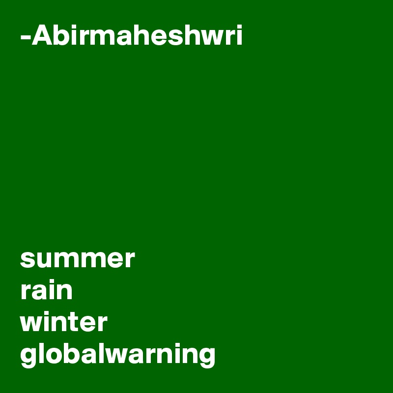 -Abirmaheshwri       summer rain winter globalwarning