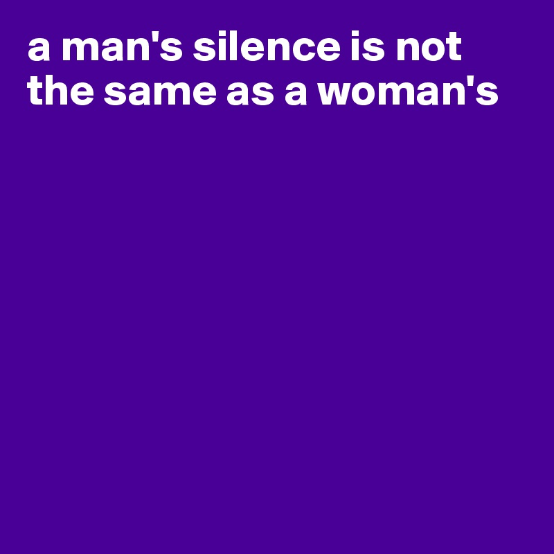 Goes silent when a woman You Should