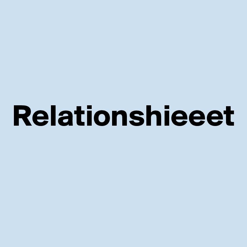 Relationshieeet