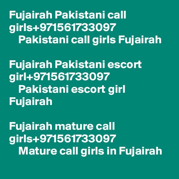 Fujairah Pakistani call girls+971561733097       Pakistani call girls Fujairah   Fujairah Pakistani escort girl+971561733097     Pakistani escort girl Fujairah  Fujairah mature call girls+971561733097     Mature call girls in Fujairah