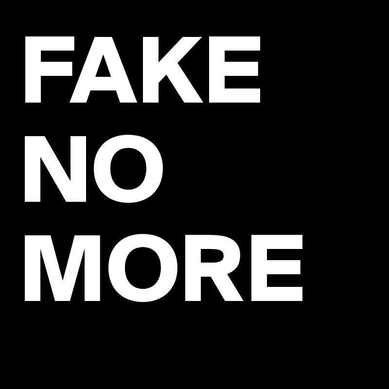 FAKE NO MORE