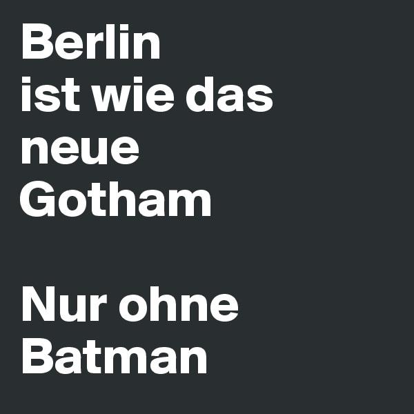 Berlin ist wie das neue Gotham  Nur ohne Batman