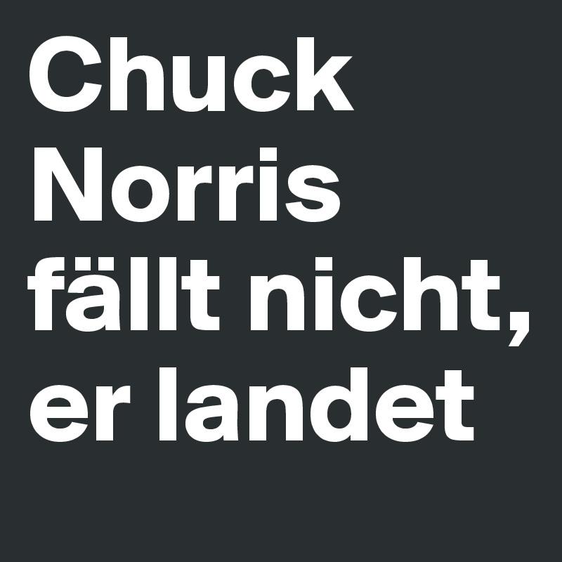 Chuck Norris fällt nicht, er landet