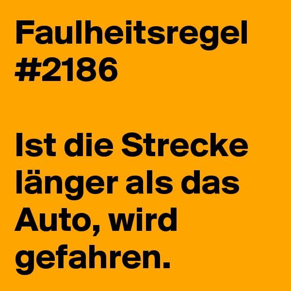 Faulheitsregel #2186  Ist die Strecke länger als das Auto, wird gefahren.
