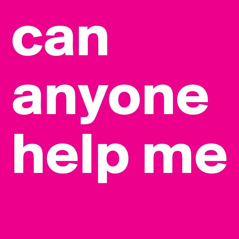 can anyone help me