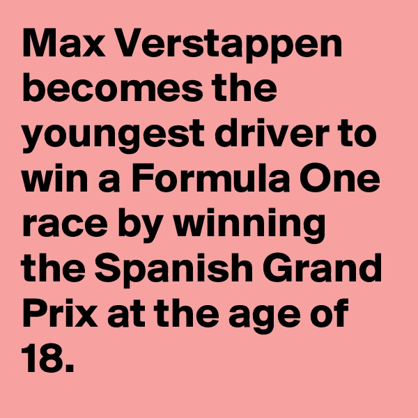 Max Verstappen becomes the youngest driver to win a Formula One race by winning the Spanish Grand Prix at the age of 18.