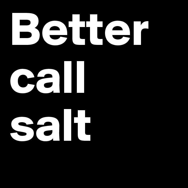 Better call salt