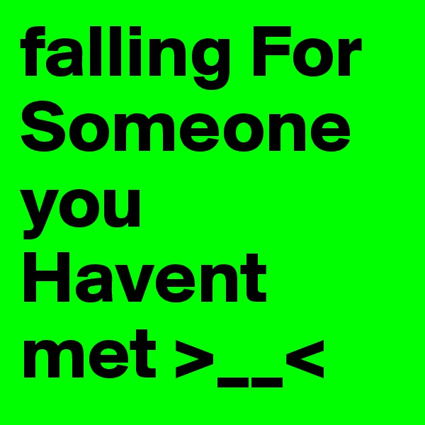 falling For Someone you Havent met >__<