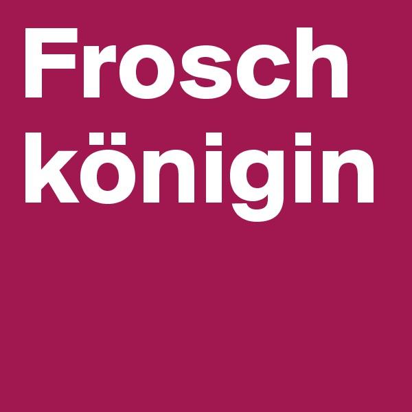 Frosch königin