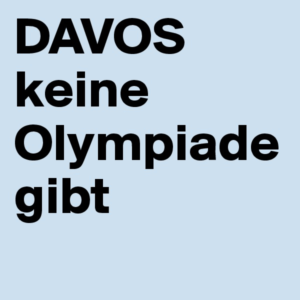 DAVOS keine Olympiade  gibt